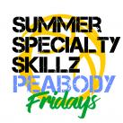FRIDAY SUMMER SPECIALTY SKILLS PEABODY!