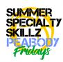 Friday Summer Specialty Skills | Peabody, MA